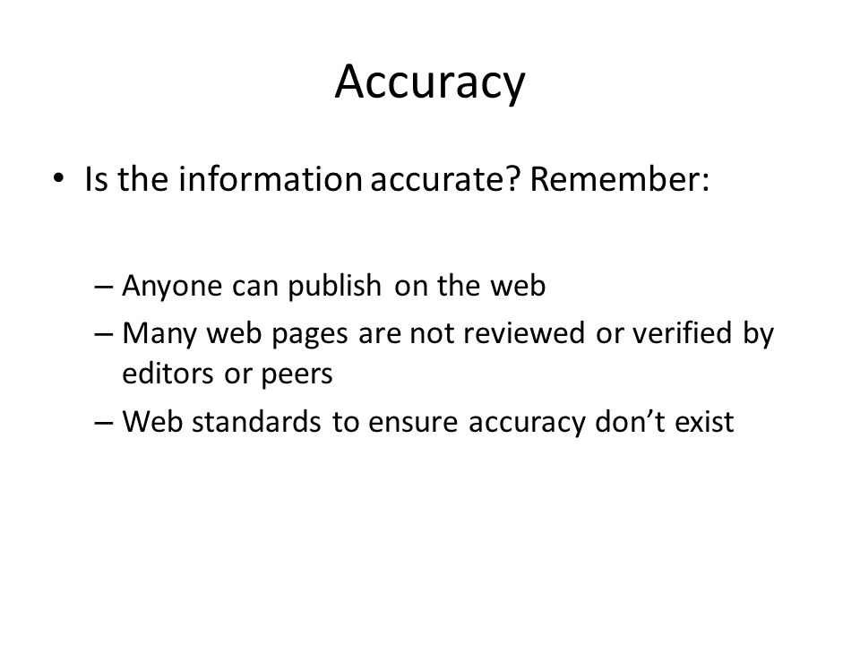 Accuracy Is the information accurate Remember: