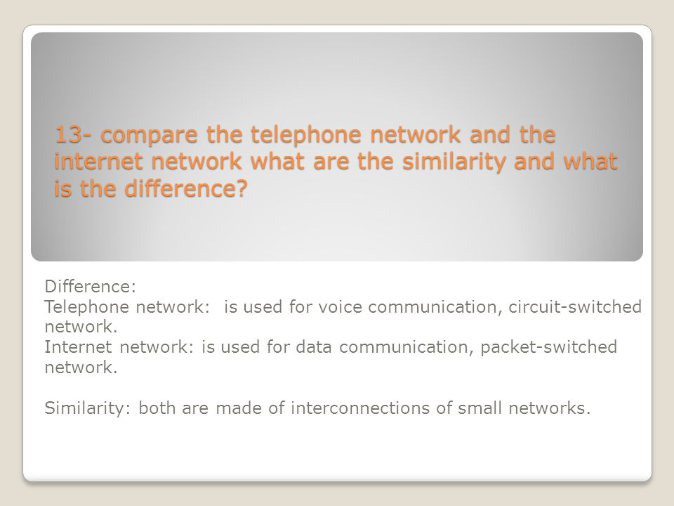 13- compare the telephone network and the internet network what are the similarity and what is the difference