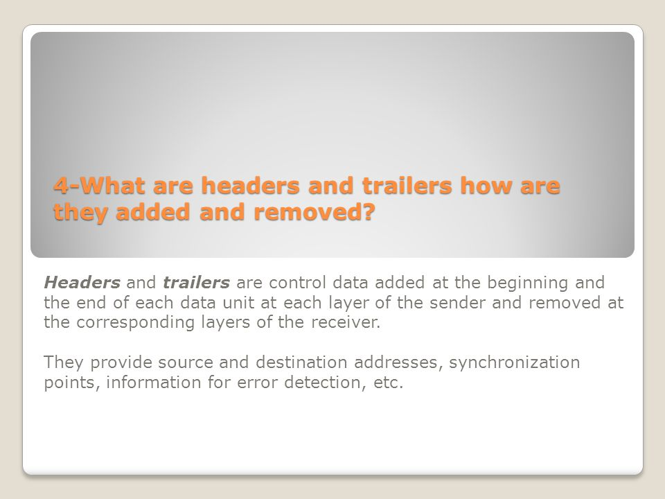 4-What are headers and trailers how are they added and removed