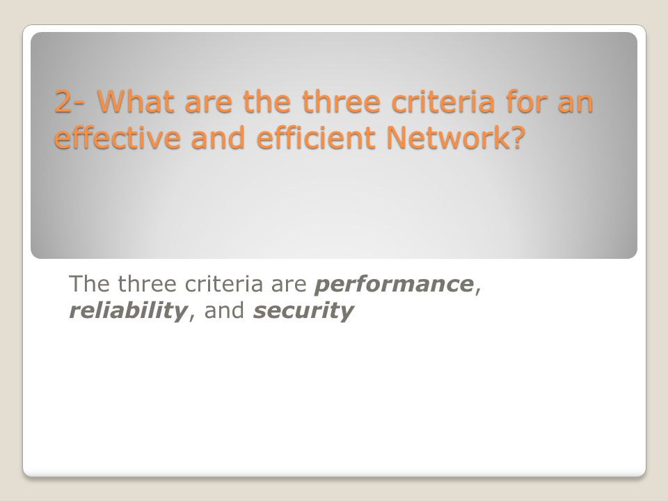 2- What are the three criteria for an effective and efficient Network