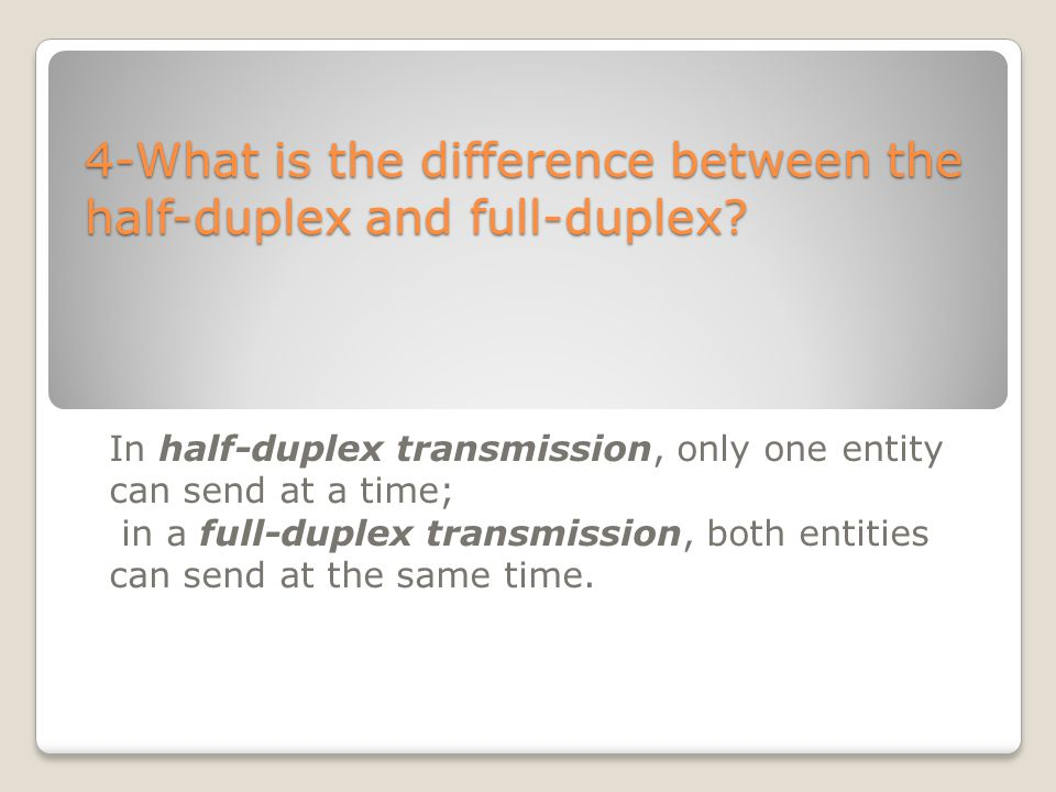 4-What is the difference between the half-duplex and full-duplex