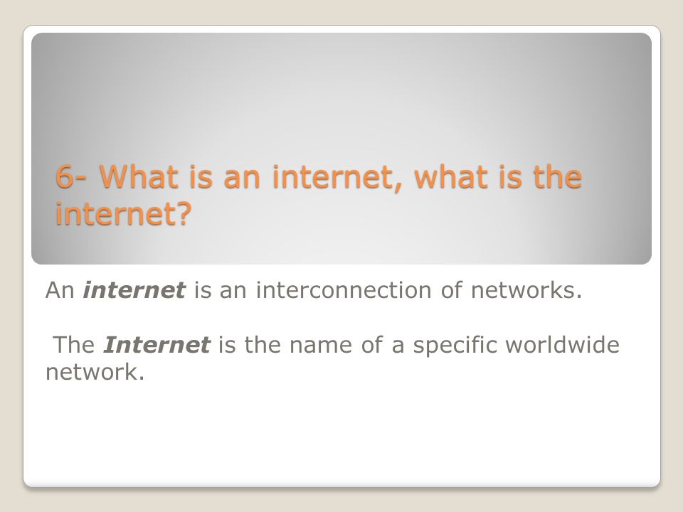 6- What is an internet, what is the internet