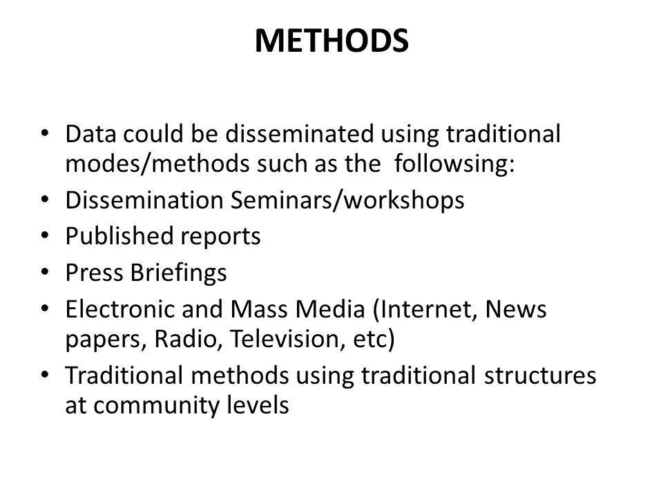 METHODS Data could be disseminated using traditional modes/methods such as the followsing: Dissemination Seminars/workshops.