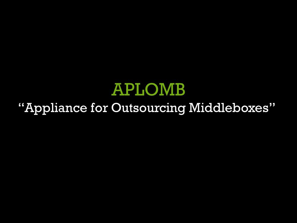 APLOMB Appliance for Outsourcing Middleboxes