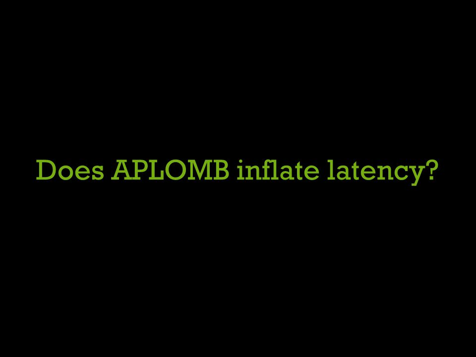Does APLOMB inflate latency