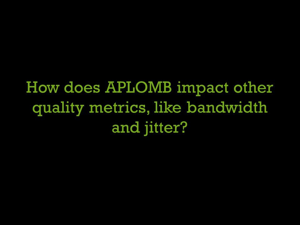 How does APLOMB impact other quality metrics, like bandwidth and jitter
