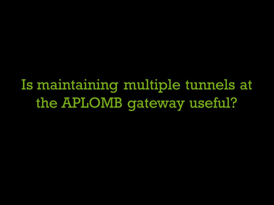Is maintaining multiple tunnels at the APLOMB gateway useful