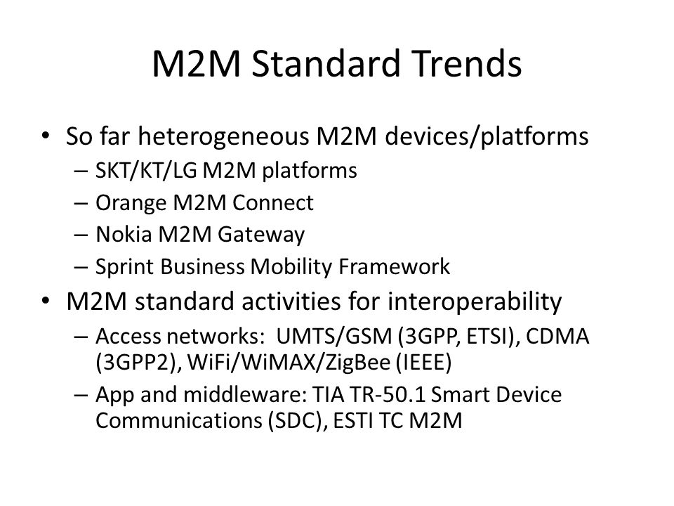 M2M Standard Trends So far heterogeneous M2M devices/platforms
