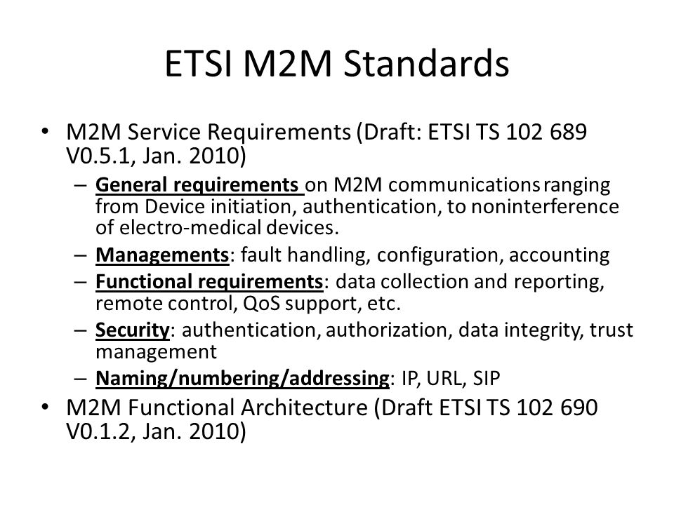 ETSI M2M Standards M2M Service Requirements (Draft: ETSI TS 102 689 V0.5.1, Jan. 2010)