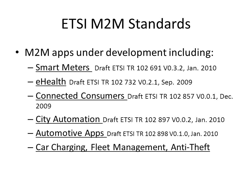 ETSI M2M Standards M2M apps under development including: