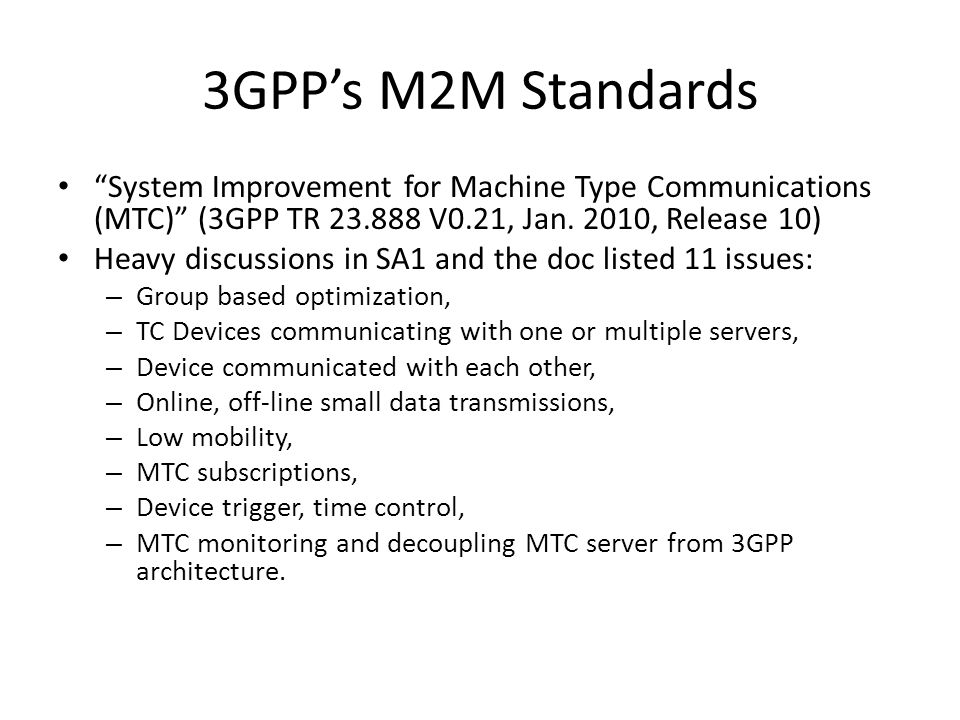 3GPP's M2M Standards System Improvement for Machine Type Communications (MTC) (3GPP TR 23.888 V0.21, Jan. 2010, Release 10)