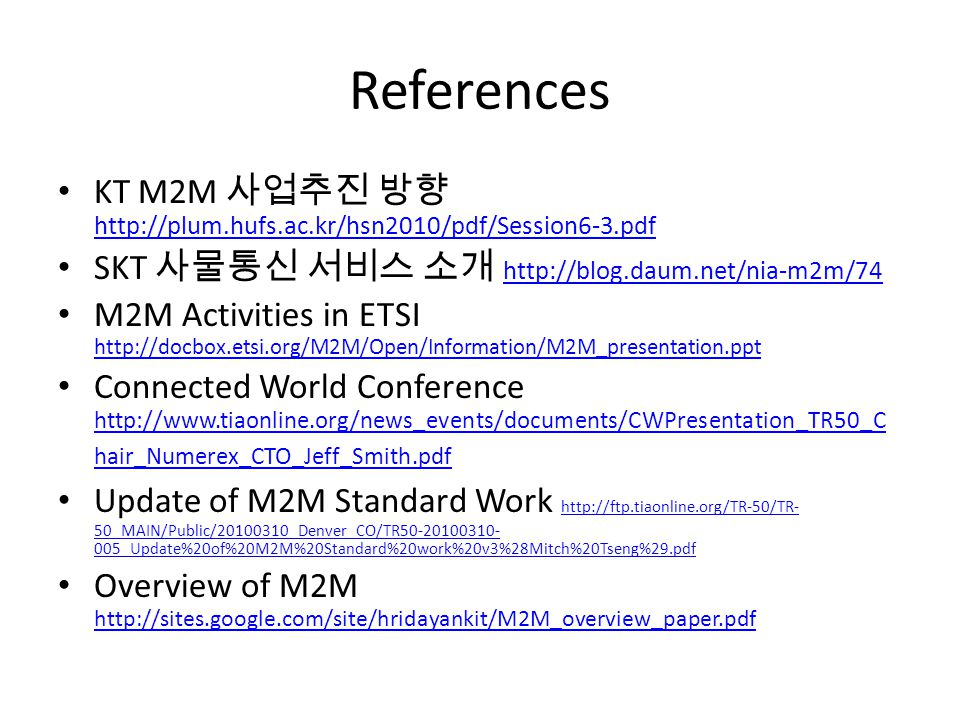 References KT M2M 사업추진 방향 http://plum.hufs.ac.kr/hsn2010/pdf/Session6-3.pdf. SKT 사물통신 서비스 소개 http://blog.daum.net/nia-m2m/74.