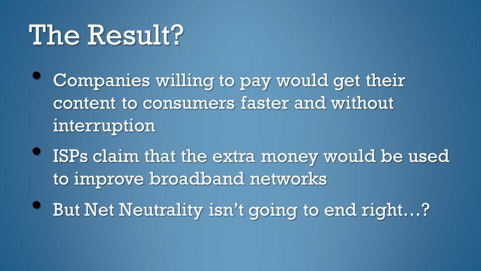 The Result Companies willing to pay would get their content to consumers faster and without interruption.