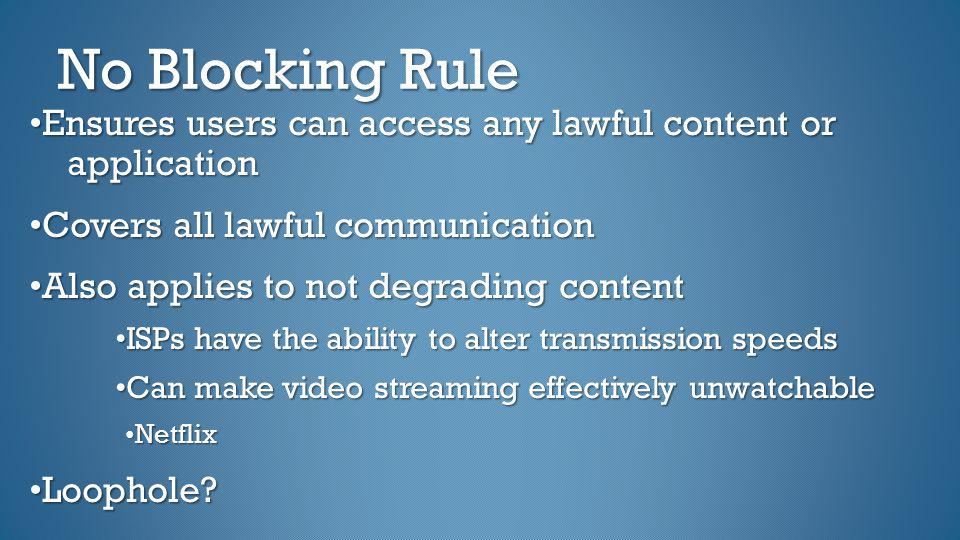No Blocking Rule •Ensures users can access any lawful content or application. •Covers all lawful communication.