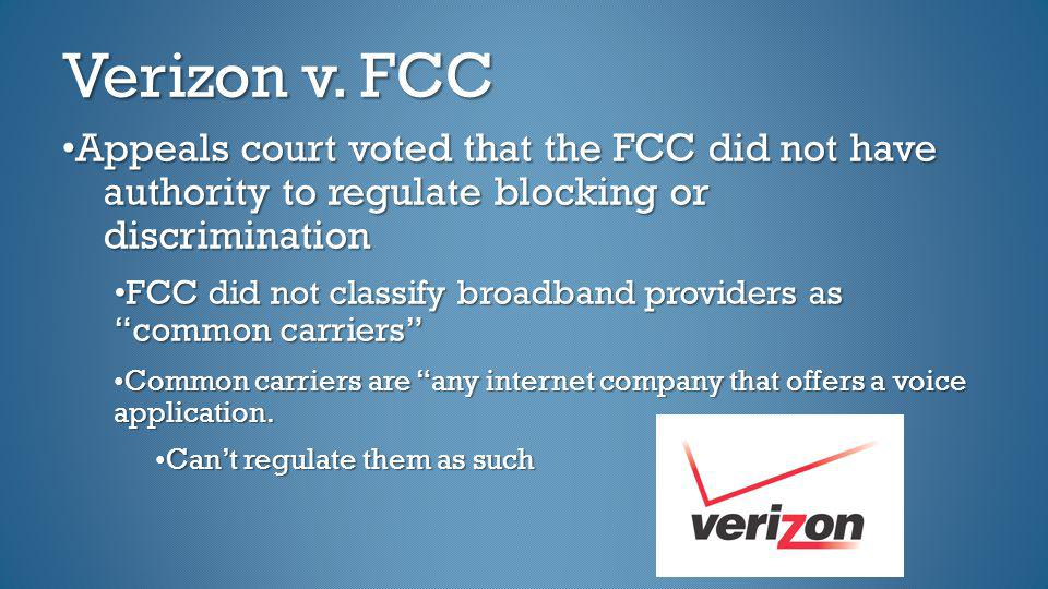 Verizon v. FCC •Appeals court voted that the FCC did not have authority to regulate blocking or discrimination.