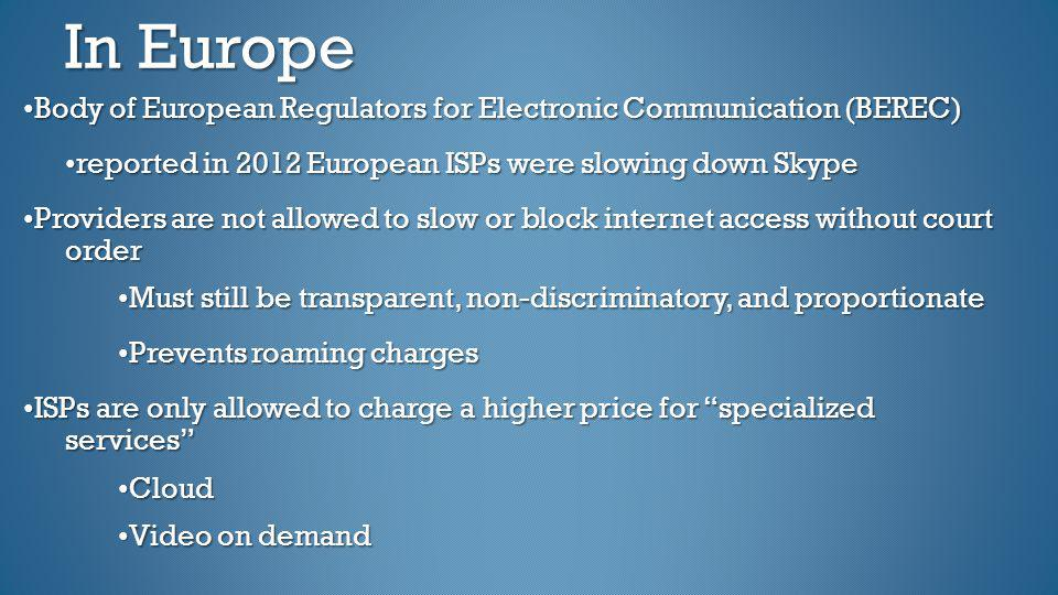 In Europe •Body of European Regulators for Electronic Communication (BEREC) •reported in 2012 European ISPs were slowing down Skype.