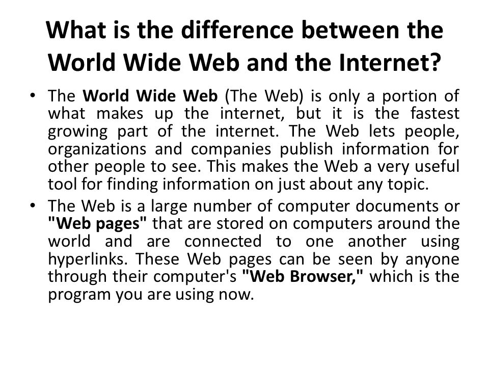 What is the difference between the World Wide Web and the Internet