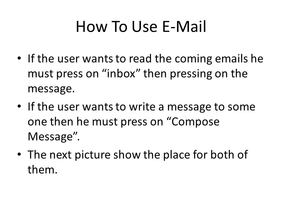 How To Use E-Mail If the user wants to read the coming emails he must press on inbox then pressing on the message.