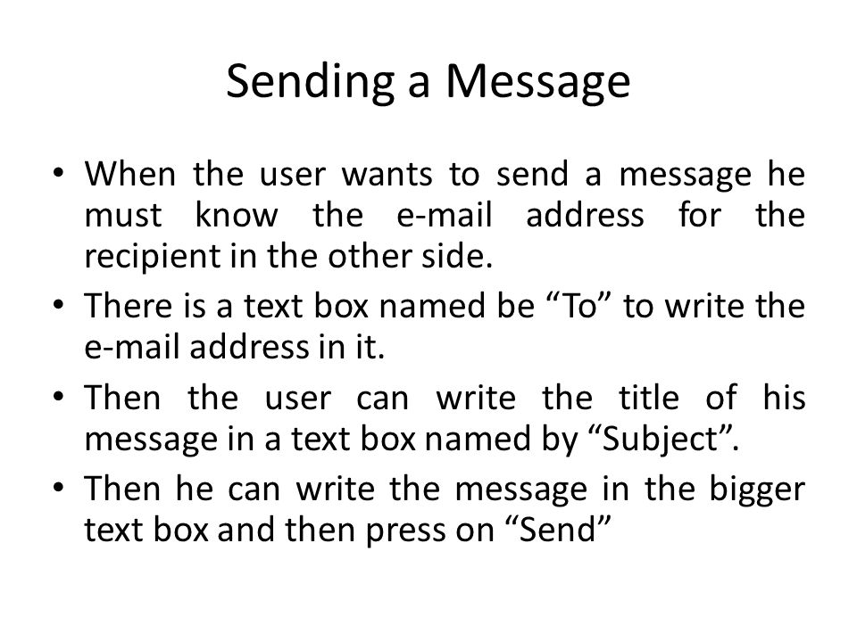 Sending a Message When the user wants to send a message he must know the e-mail address for the recipient in the other side.