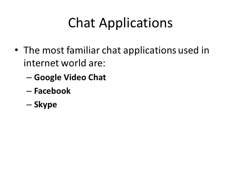 Chat Applications The most familiar chat applications used in internet world are: Google Video Chat.