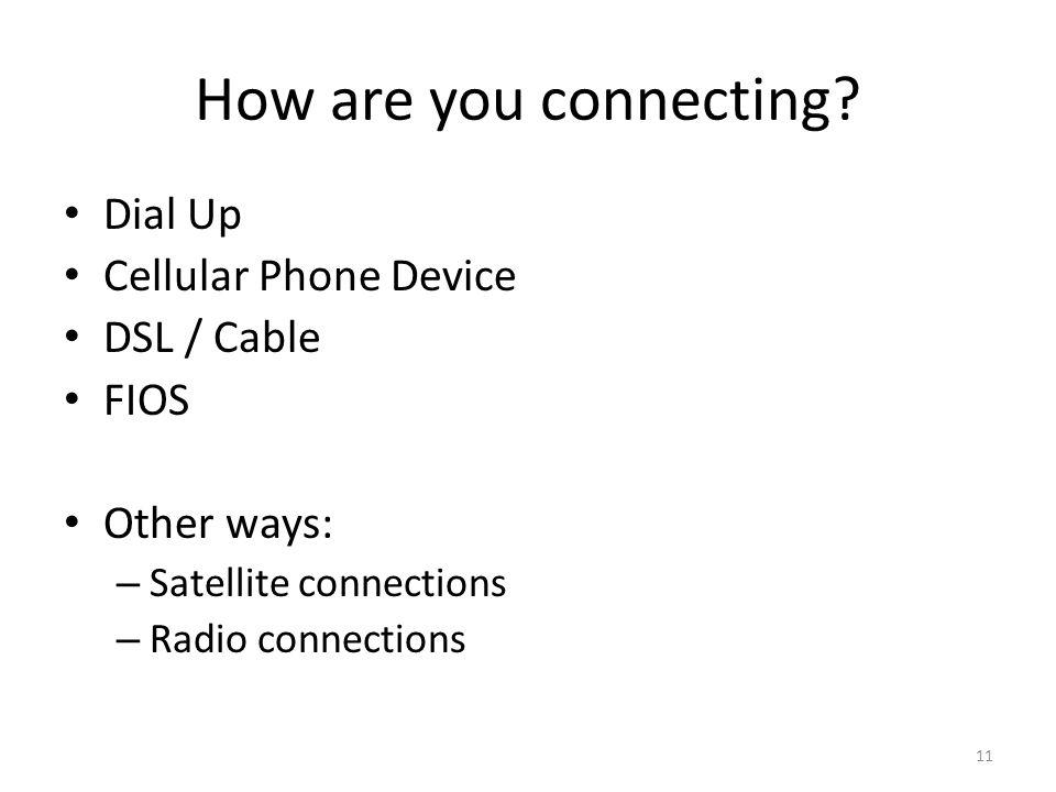 How are you connecting Dial Up Cellular Phone Device DSL / Cable FIOS
