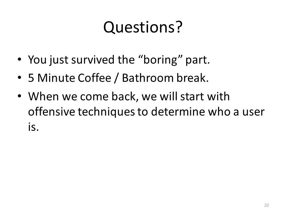Questions You just survived the boring part.