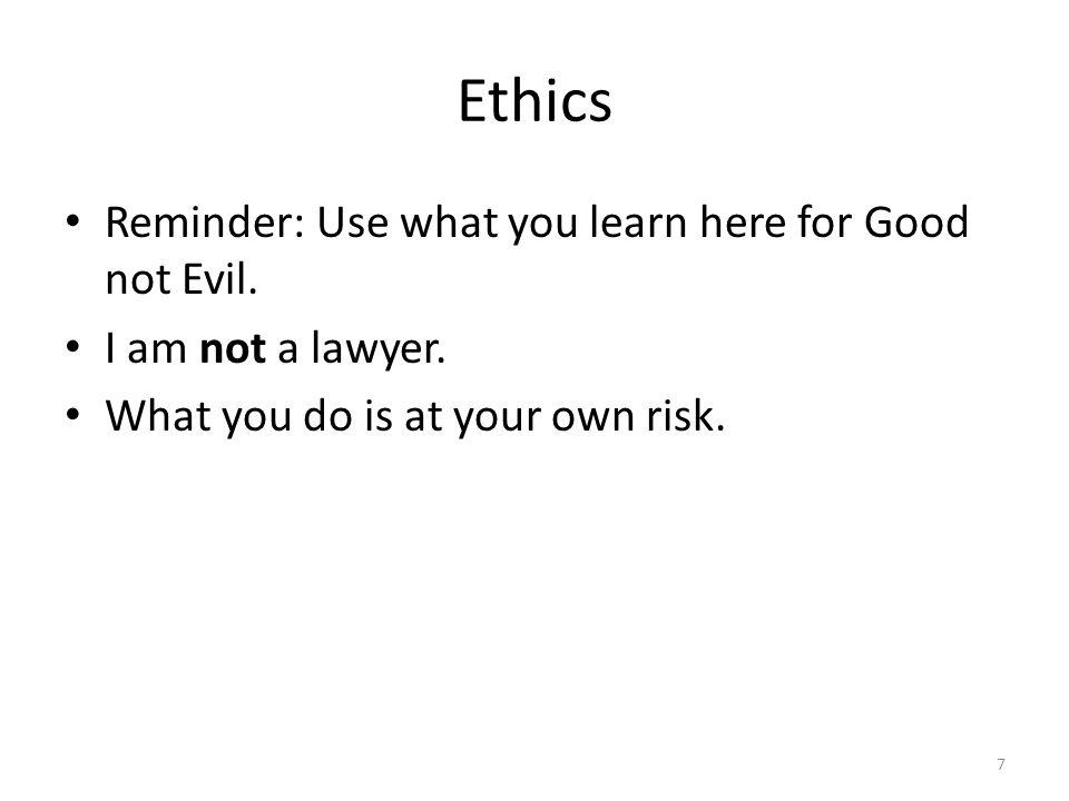 Ethics Reminder: Use what you learn here for Good not Evil.