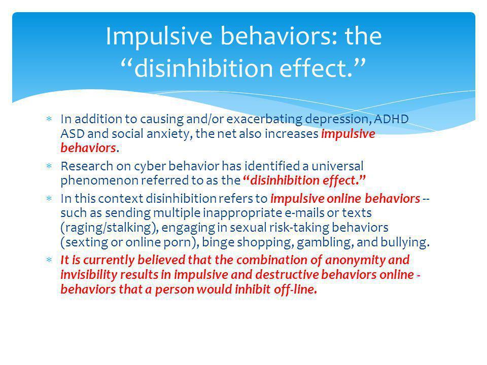Impulsive behaviors: the disinhibition effect.
