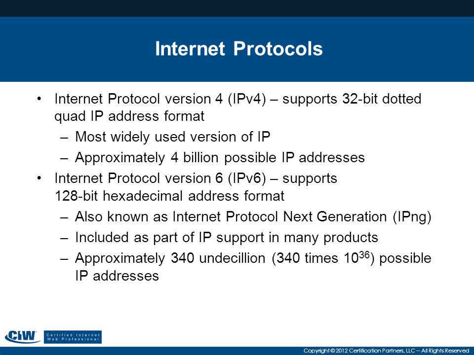 Internet Protocols Internet Protocol version 4 (IPv4) – supports 32-bit dotted quad IP address format.