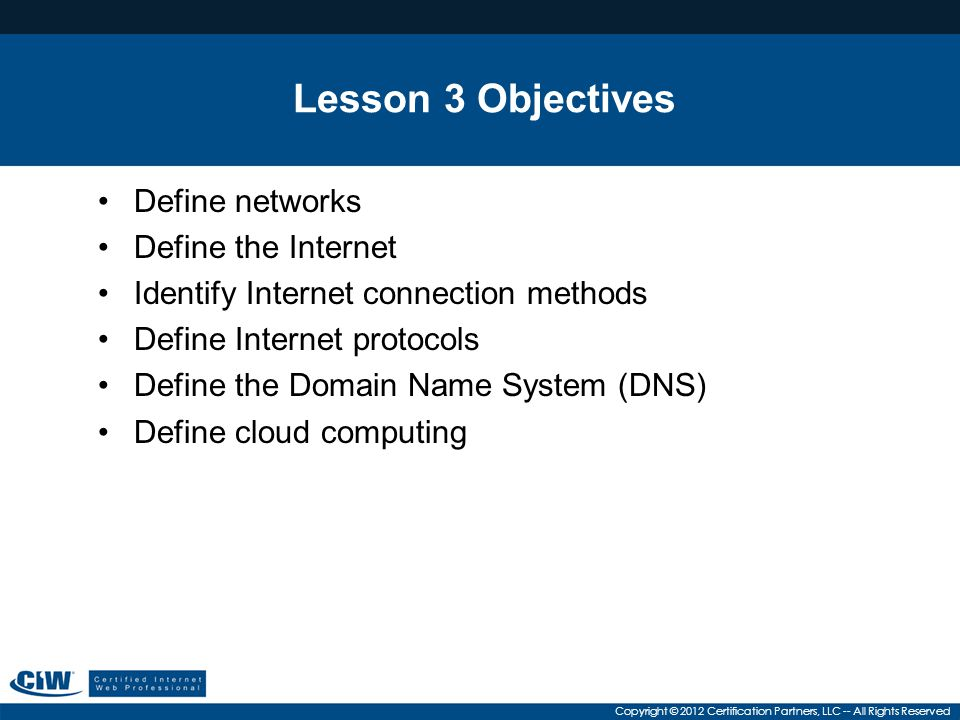 Lesson 3 Objectives Define networks Define the Internet