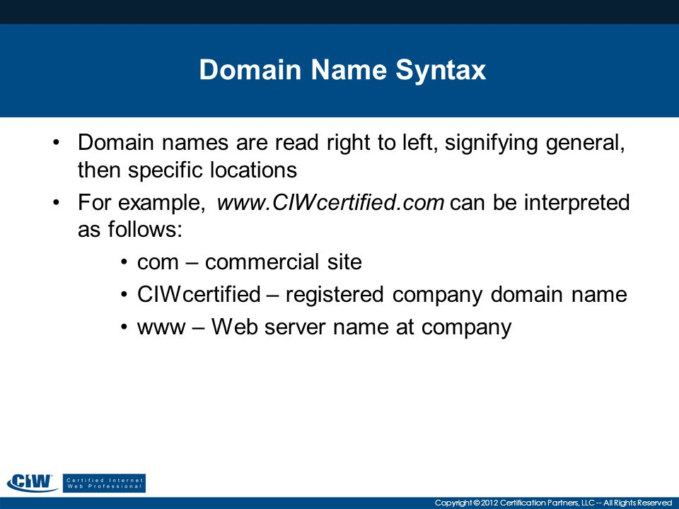 Domain Name Syntax Domain names are read right to left, signifying general, then specific locations.