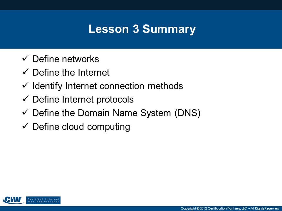 Lesson 3 Summary Define networks Define the Internet