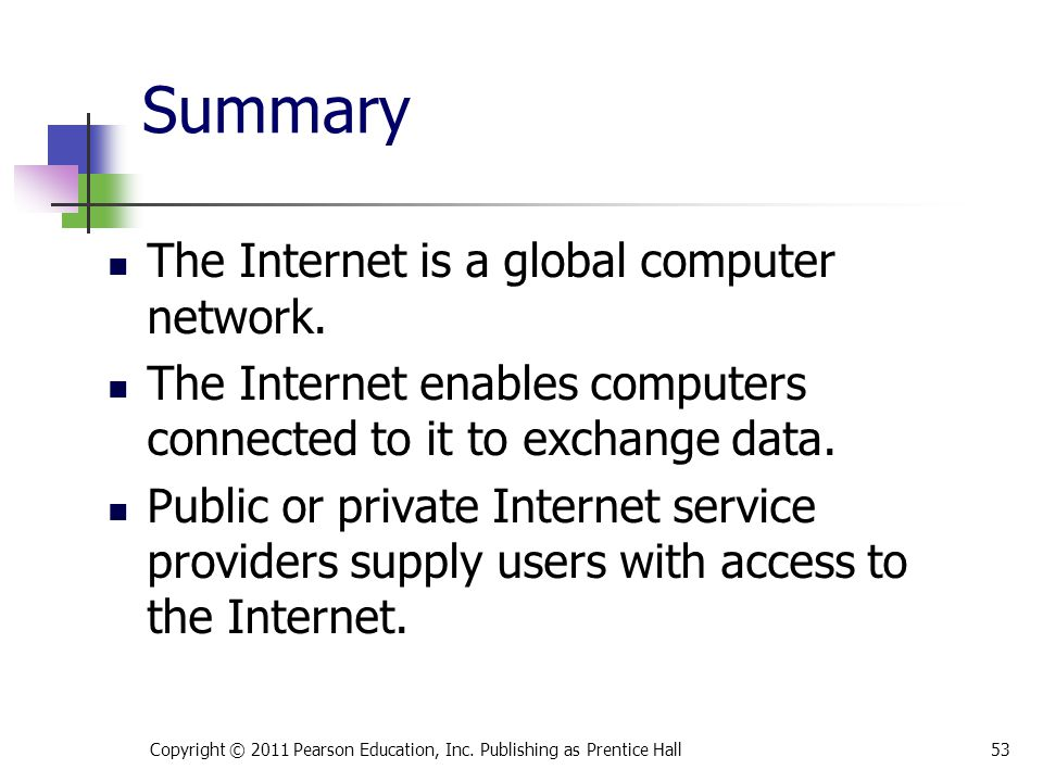 Summary The Internet is a global computer network.