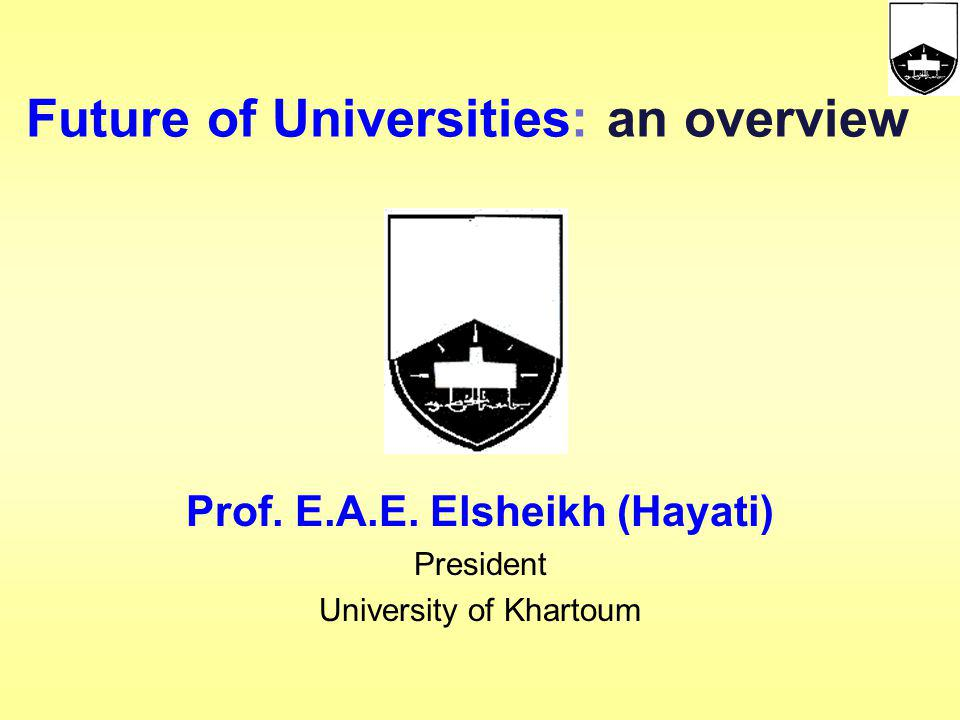 Prof. E.A.E. Elsheikh (Hayati) President University of Khartoum
