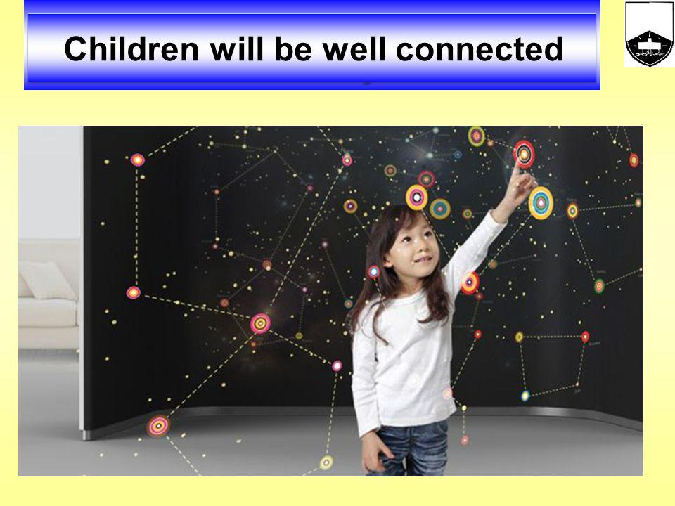 Children will be well connected