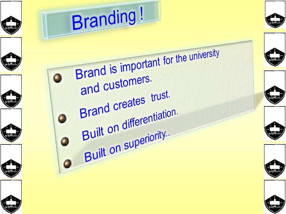 Branding ! Brand is important for the university and customers.