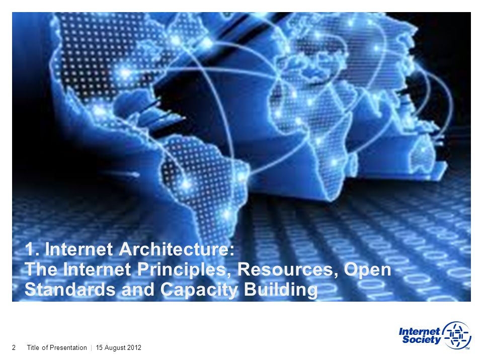 1. Internet Architecture: The Internet Principles, Resources, Open Standards and Capacity Building