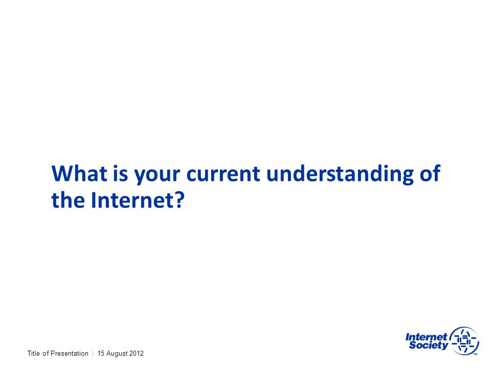 What is your current understanding of the Internet