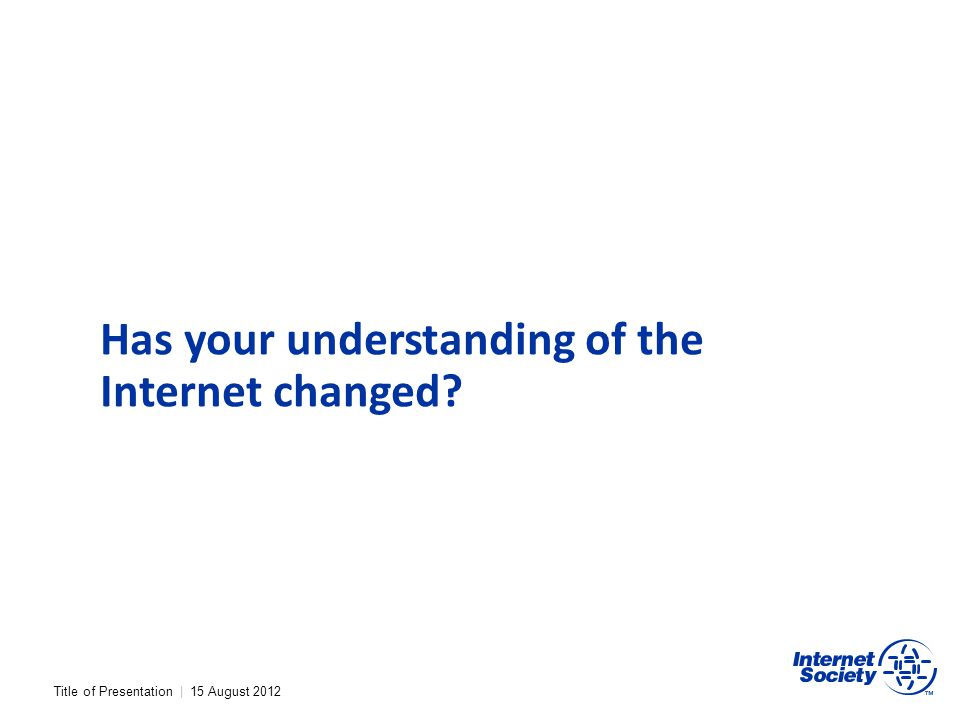 Has your understanding of the Internet changed