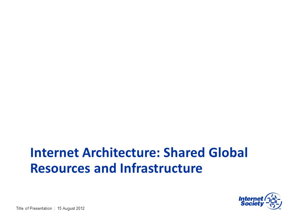 Internet Architecture: Shared Global Resources and Infrastructure