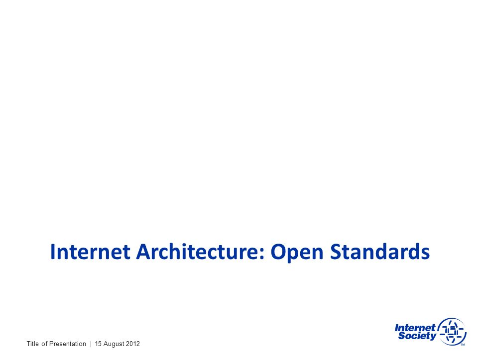 Internet Architecture: Open Standards