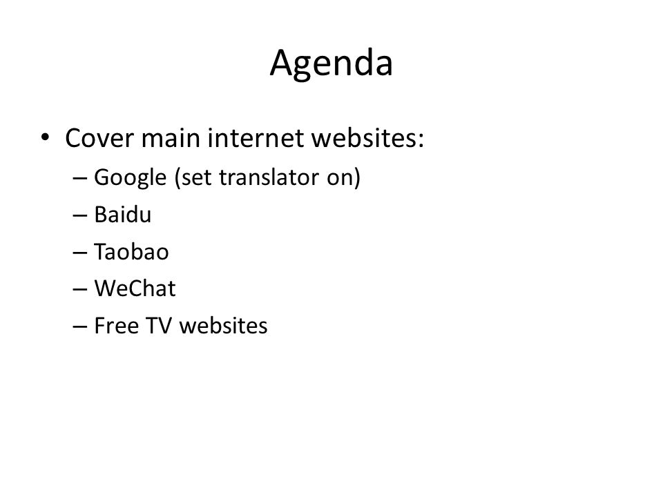Agenda Cover main internet websites: Google (set translator on) Baidu