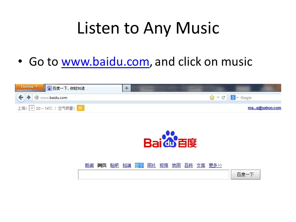 Listen to Any Music Go to www.baidu.com, and click on music