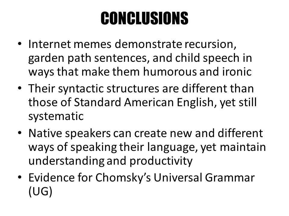 CONCLUSIONS Internet memes demonstrate recursion, garden path sentences, and child speech in ways that make them humorous and ironic.