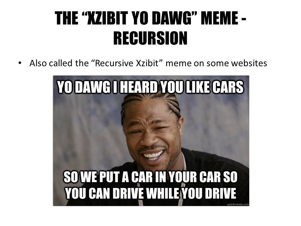 THE XZIBIT YO DAWG MEME - RECURSION