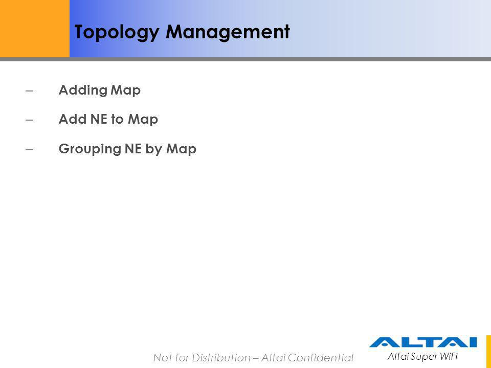 Topology Management Adding Map Add NE to Map Grouping NE by Map