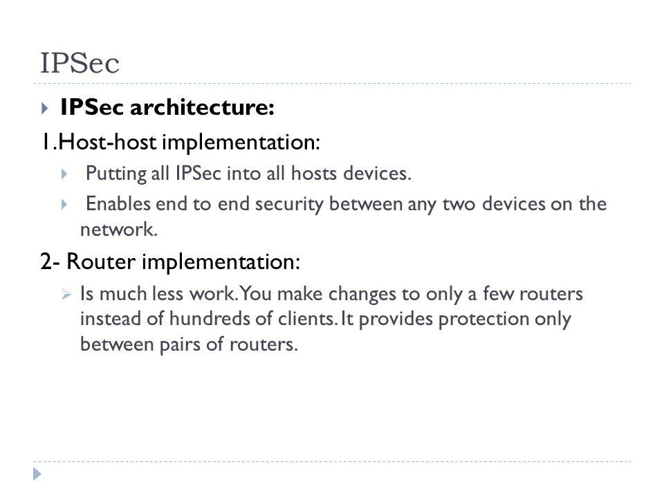 IPSec IPSec architecture: 1.Host-host implementation: