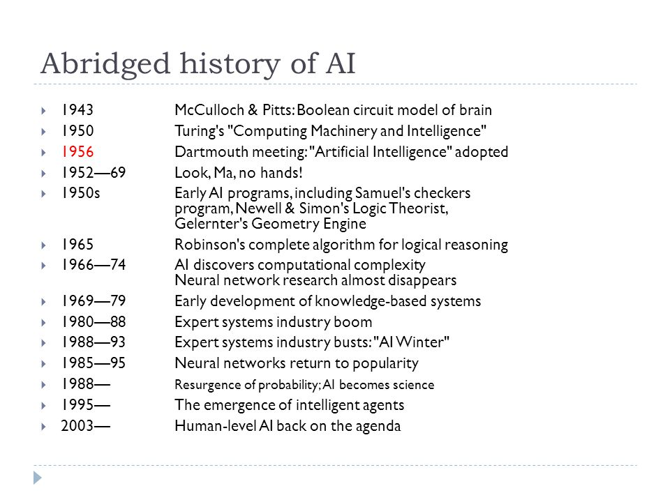 Abridged history of AI 1943 McCulloch & Pitts: Boolean circuit model of brain. 1950 Turing s Computing Machinery and Intelligence