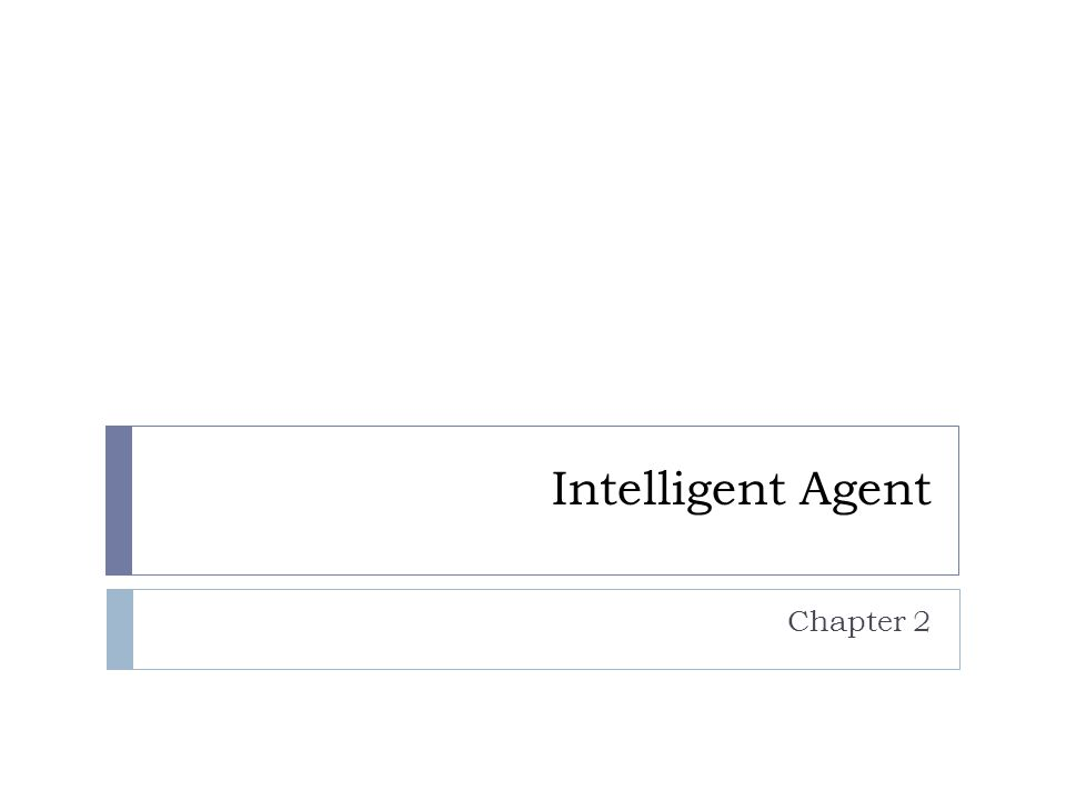 Intelligent Agent Chapter 2