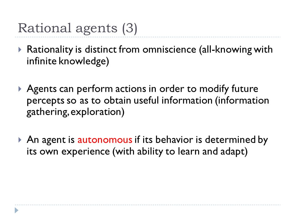 Rational agents (3) Rationality is distinct from omniscience (all-knowing with infinite knowledge)